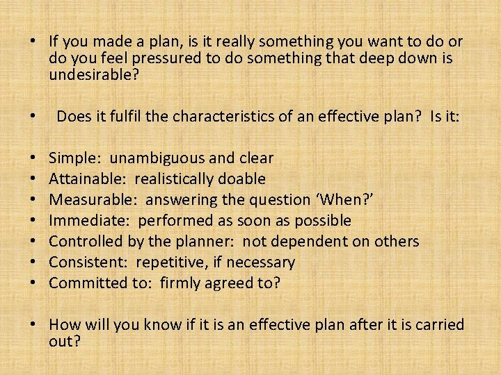• If you made a plan, is it really something you want to