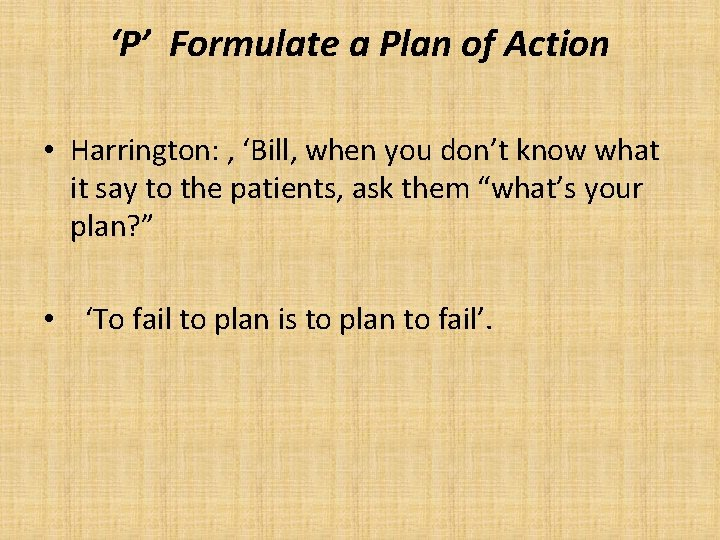 'P' Formulate a Plan of Action • Harrington: , 'Bill, when you don't know