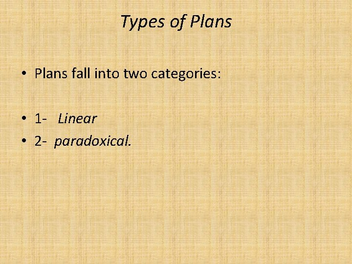 Types of Plans • Plans fall into two categories: • 1 - Linear •