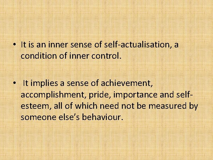• It is an inner sense of self-actualisation, a condition of inner control.