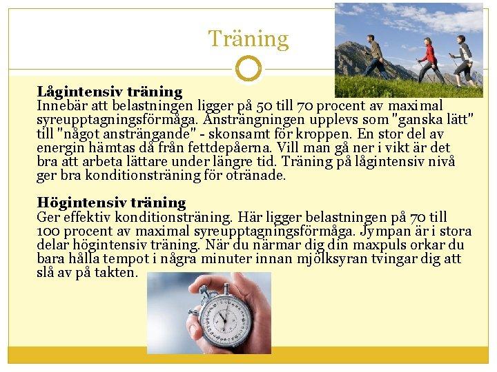 Träning Lågintensiv träning Innebär att belastningen ligger på 50 till 70 procent av maximal