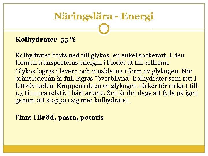 Näringslära - Energi Kolhydrater 55 % Kolhydrater bryts ned till glykos, en enkel sockerart.