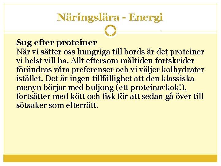 Näringslära - Energi Sug efter proteiner När vi sätter oss hungriga till bords är