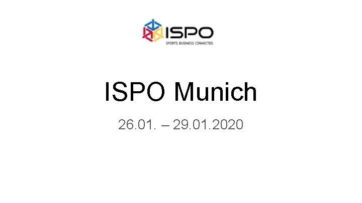 ISPO Munich 26. 01. – 29. 01. 2020
