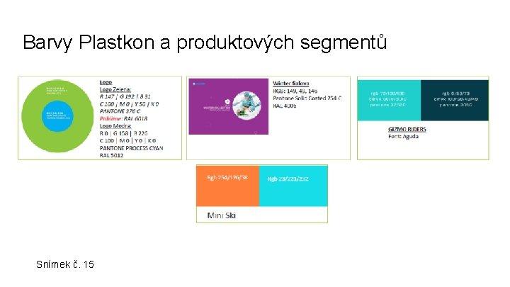 Barvy Plastkon a produktových segmentů Snímek č. 15