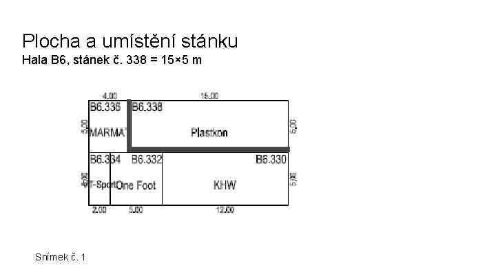 Plocha a umístění stánku Hala B 6, stánek č. 338 = 15× 5 m