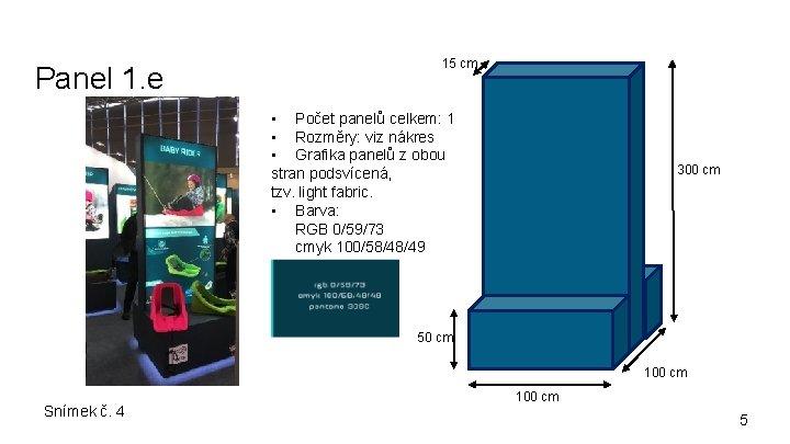 Panel 1. e 15 cm • Počet panelů celkem: 1 • Rozměry: viz nákres