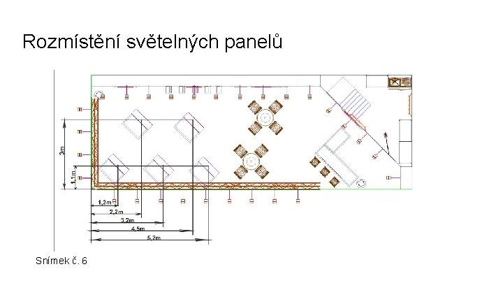 Rozmístění světelných panelů Snímek č. 6