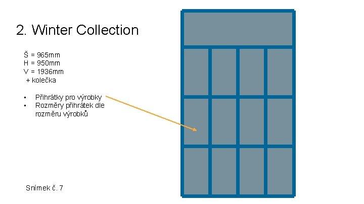2. Winter Collection Š = 965 mm H = 950 mm V = 1936
