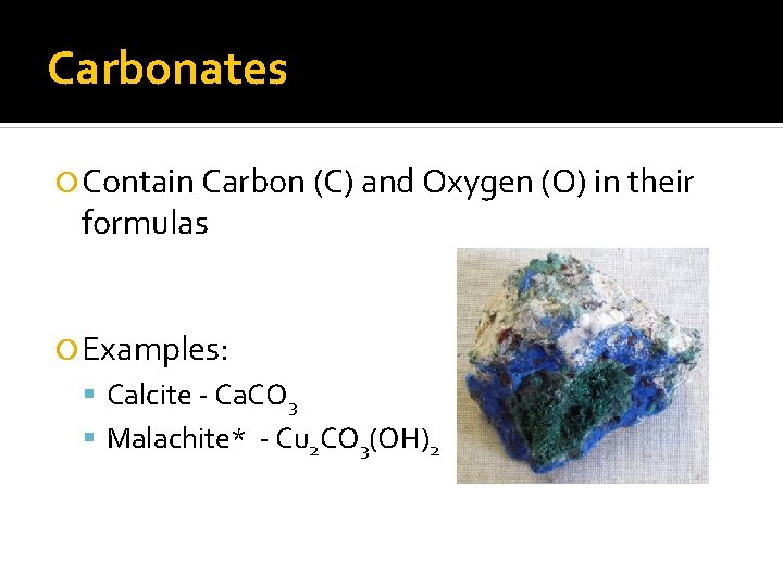 Carbonates Contain Carbon (C) and Oxygen (O) in their formulas Examples: Calcite - Ca.