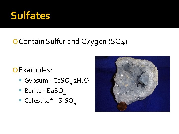 Sulfates Contain Sulfur and Oxygen (SO 4) Examples: Gypsum - Ca. SO 4. 2