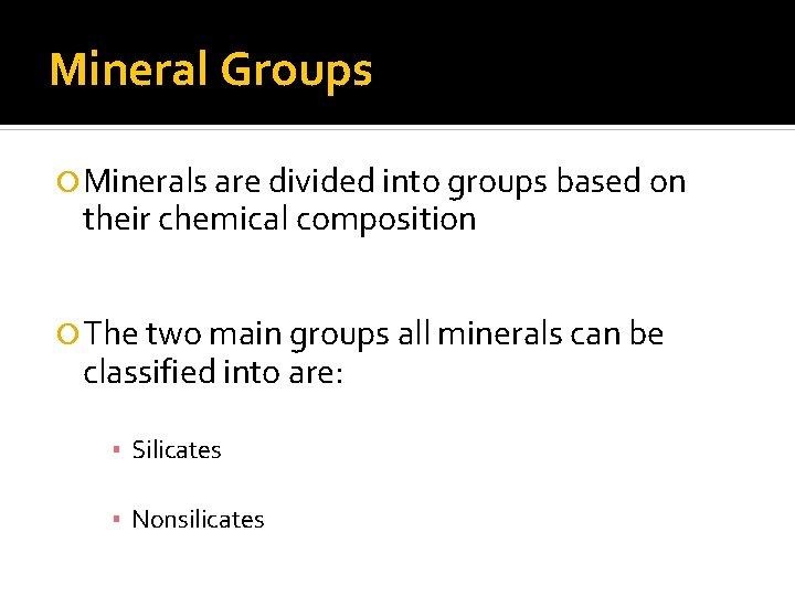 Mineral Groups Minerals are divided into groups based on their chemical composition The two