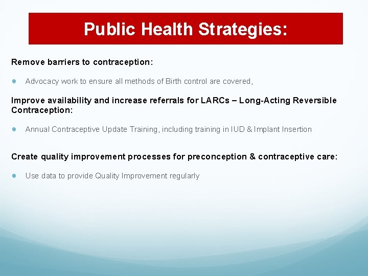 Public Health Strategies: Remove barriers to contraception: ● Advocacy work to ensure all methods