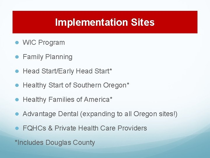 Implementation Sites ● WIC Program ● Family Planning ● Head Start/Early Head Start* ●