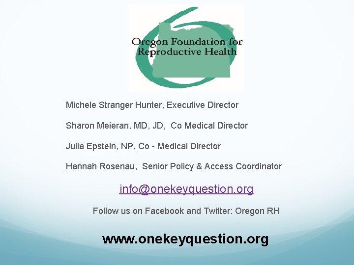 Michele Stranger Hunter, Executive Director Sharon Meieran, MD, JD, Co Medical Director Julia Epstein,