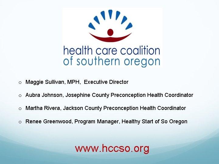 o Maggie Sullivan, MPH, Executive Director o Aubra Johnson, Josephine County Preconception Health Coordinator