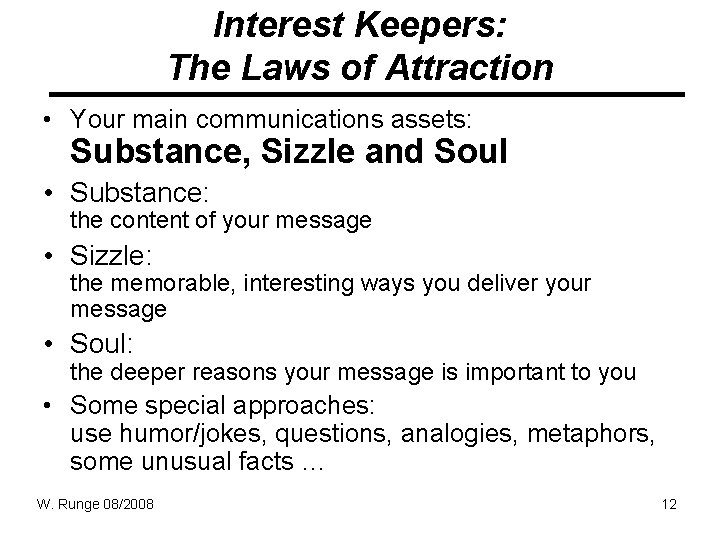 Interest Keepers: The Laws of Attraction • Your main communications assets: Substance, Sizzle and