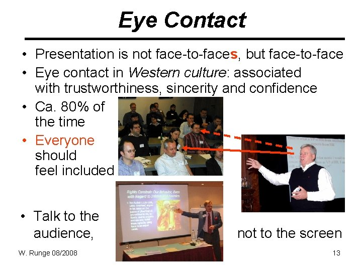 Eye Contact • Presentation is not face-to-faces, but face-to-face • Eye contact in Western