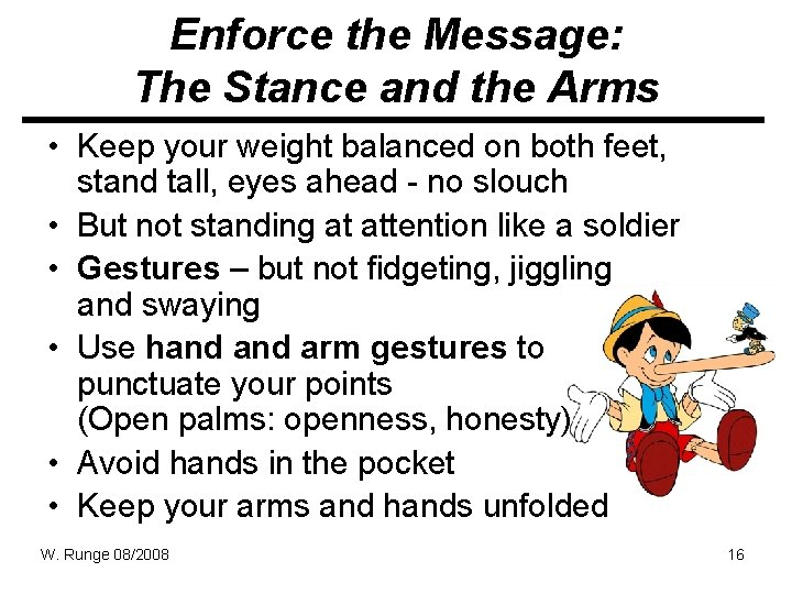 Enforce the Message: The Stance and the Arms • Keep your weight balanced on