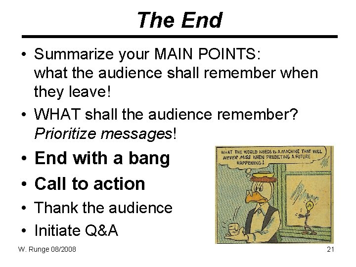 The End • Summarize your MAIN POINTS: what the audience shall remember when they