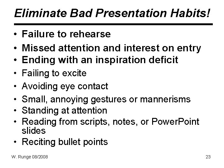 Eliminate Bad Presentation Habits! • Failure to rehearse • Missed attention and interest on