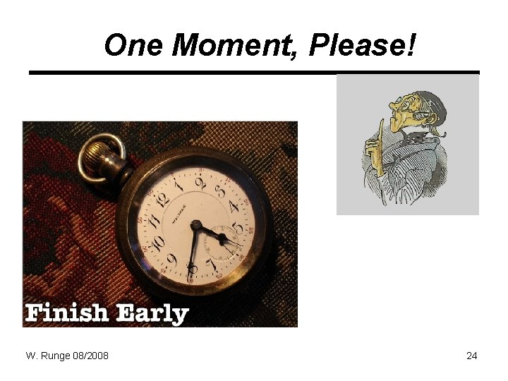 One Moment, Please! W. Runge 08/2008 24