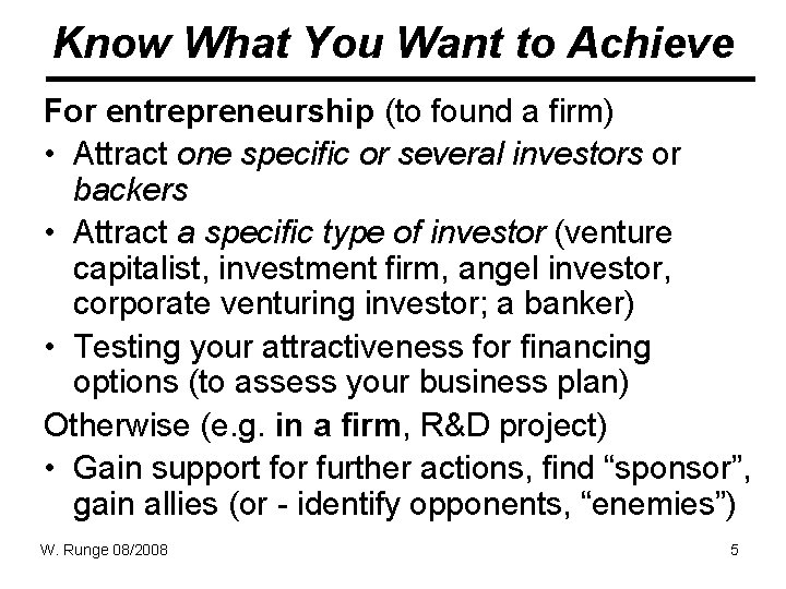 Know What You Want to Achieve For entrepreneurship (to found a firm) • Attract