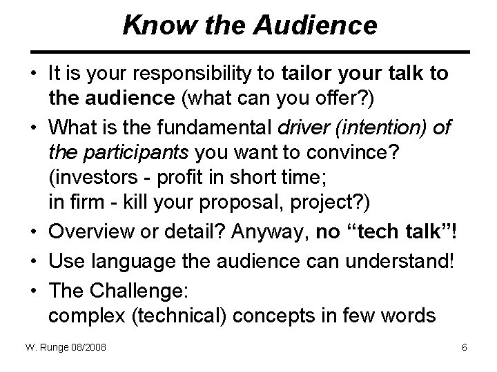 Know the Audience • It is your responsibility to tailor your talk to the