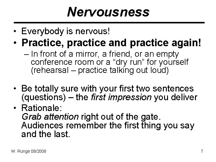 Nervousness • Everybody is nervous! • Practice, practice and practice again! – In front