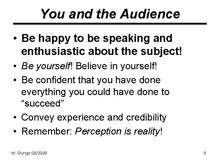 You and the Audience • Be happy to be speaking and enthusiastic about the