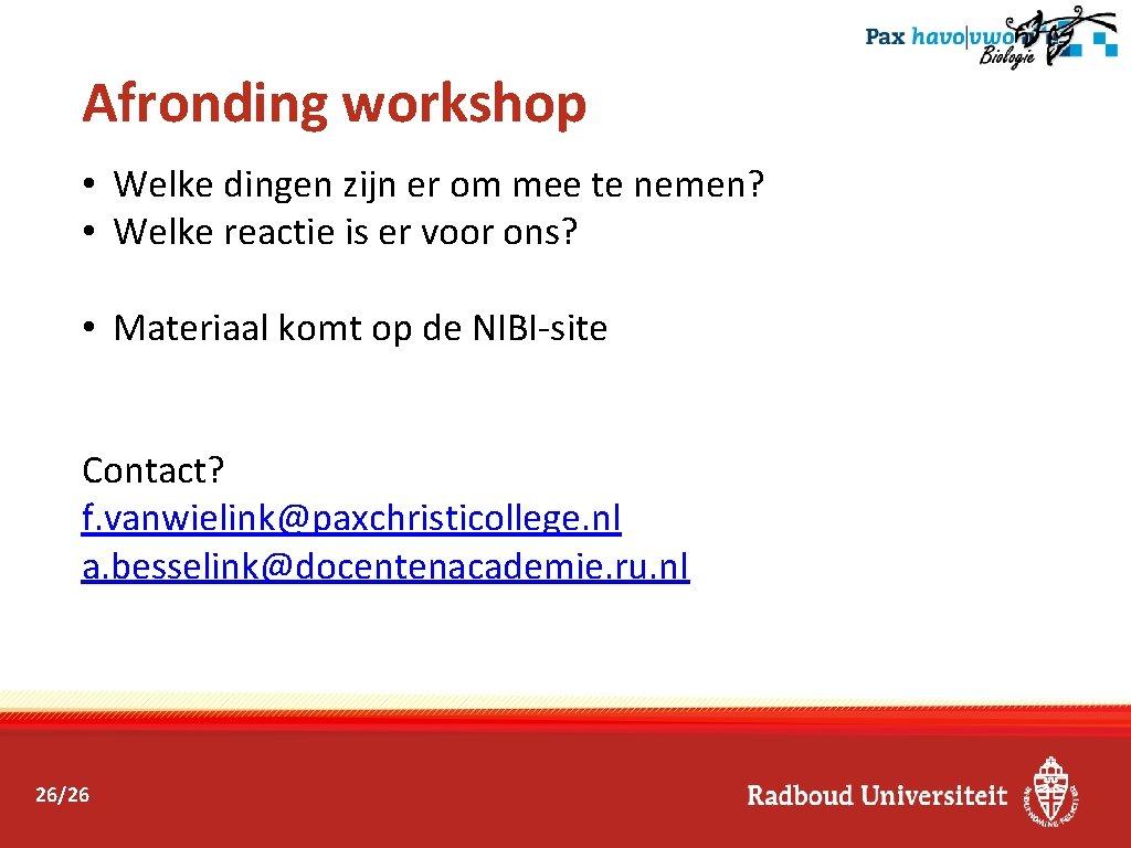 Afronding workshop • Welke dingen zijn er om mee te nemen? • Welke reactie