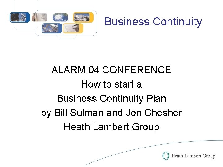 Business Continuity ALARM 04 CONFERENCE How to start a Business Continuity Plan by Bill