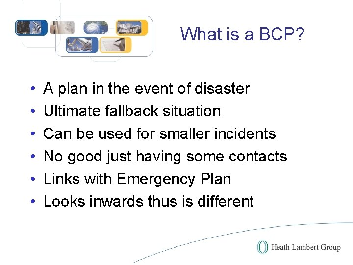 What is a BCP? • • • A plan in the event of disaster