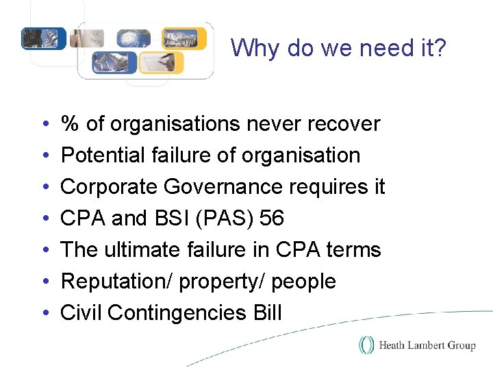 Why do we need it? • • % of organisations never recover Potential failure