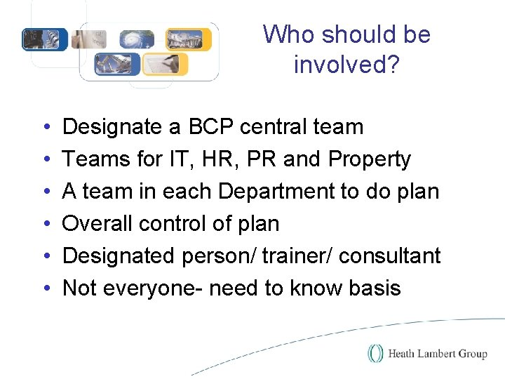 Who should be involved? • • • Designate a BCP central team Teams for