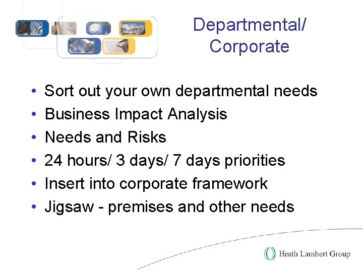 Departmental/ Corporate • • • Sort out your own departmental needs Business Impact Analysis