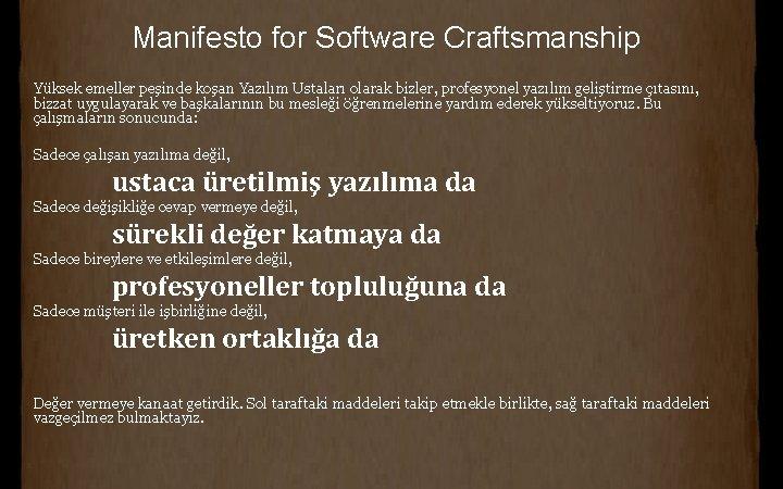 Manifesto for Software Craftsmanship Yüksek emeller peşinde koşan Yazılım Ustaları olarak bizler, profesyonel yazılım