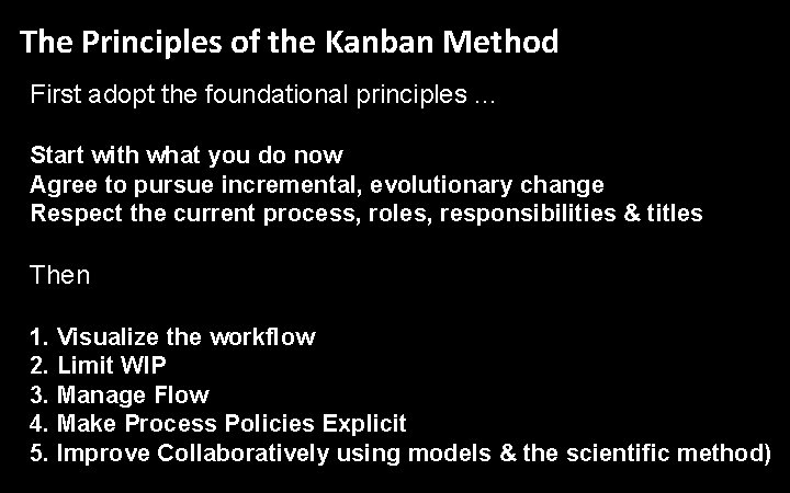 The Principles of the Kanban Method First adopt the foundational principles. . . Start