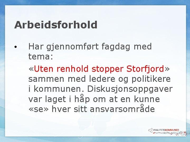 Arbeidsforhold • Har gjennomført fagdag med tema: «Uten renhold stopper Storfjord» sammen med ledere