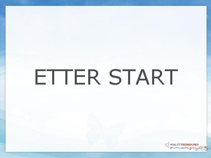 ETTER START
