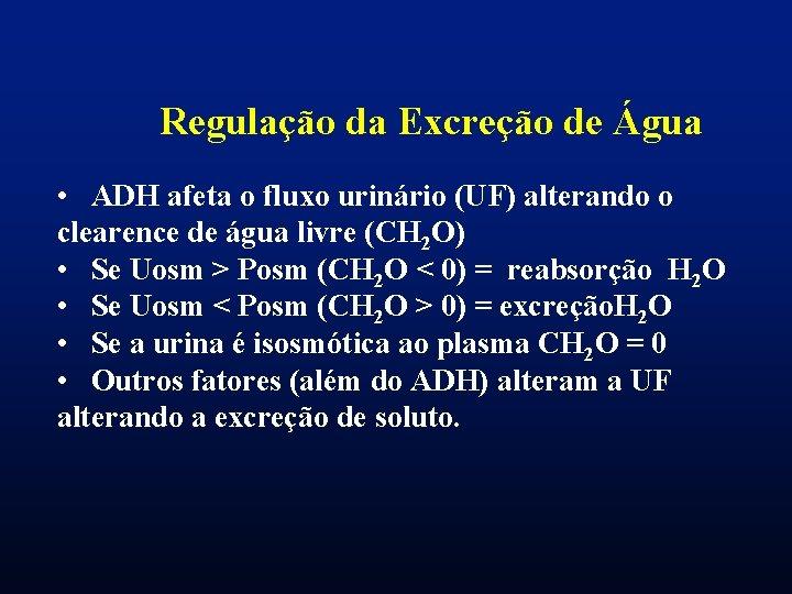 Regulação da Excreção de Água • ADH afeta o fluxo urinário (UF) alterando o