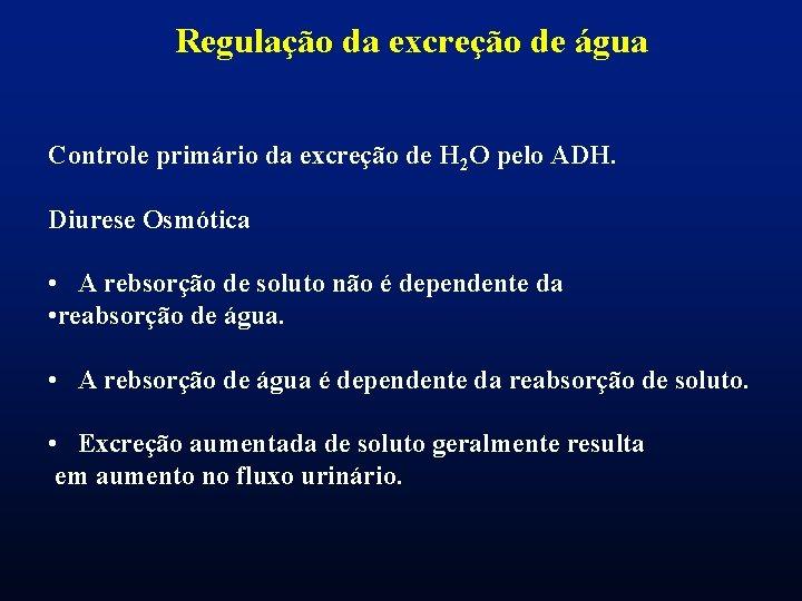 Regulação da excreção de água Controle primário da excreção de H 2 O pelo