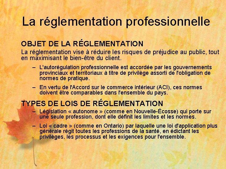 La réglementation professionnelle OBJET DE LA RÉGLEMENTATION La réglementation vise à réduire les risques