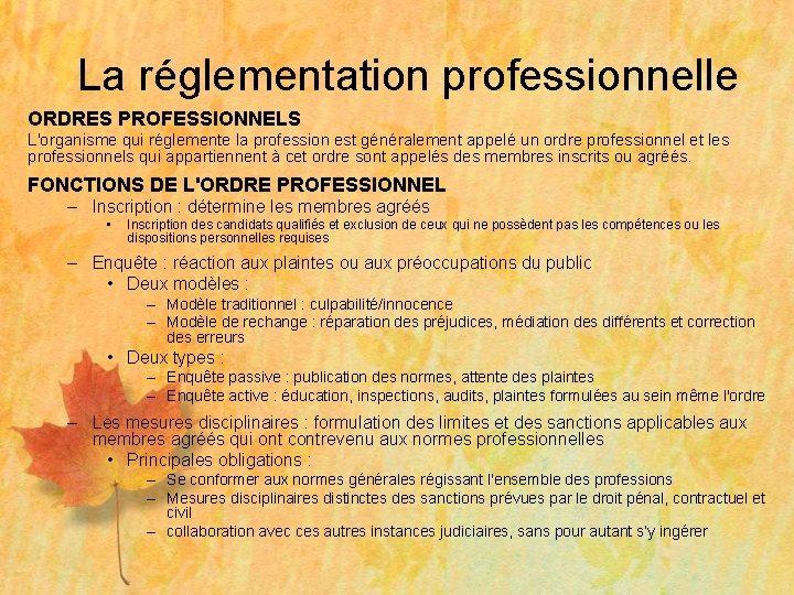 La réglementation professionnelle ORDRES PROFESSIONNELS L'organisme qui réglemente la profession est généralement appelé un
