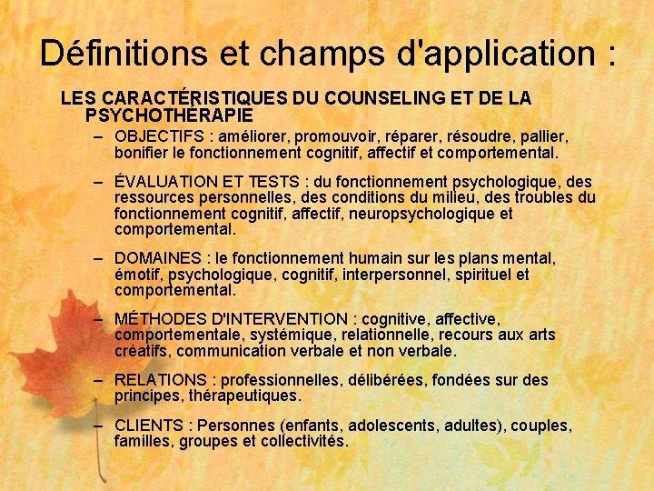 Définitions et champs d'application : LES CARACTÉRISTIQUES DU COUNSELING ET DE LA PSYCHOTHÉRAPIE –