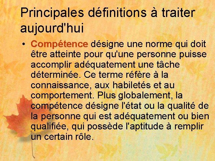 Principales définitions à traiter aujourd'hui • Compétence désigne une norme qui doit Compétence être
