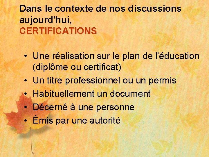 Dans le contexte de nos discussions aujourd'hui, CERTIFICATIONS • Une réalisation sur le plan