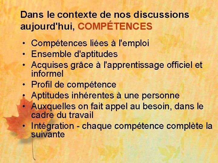 Dans le contexte de nos discussions aujourd'hui, COMPÉTENCES • Compétences liées à l'emploi •