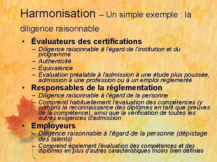 Harmonisation – Un simple exemple : la diligence raisonnable • Évaluateurs des certifications –