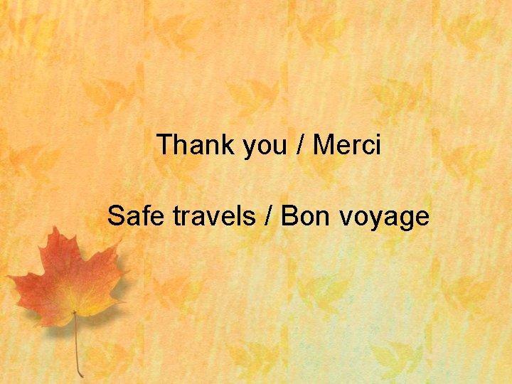 Thank you / Merci Safe travels / Bon voyage